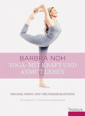 Yoga - Mit Kraft und Anmut leben: Grundlagen und Übungssequenzen