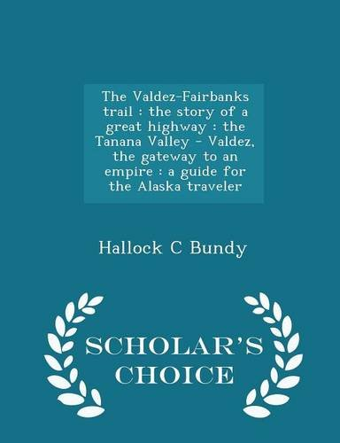 the-valdez-fairbanks-trail-the-story-of-a-great-highway-the-tanana-valley-valdez-the-gateway-to-an-e