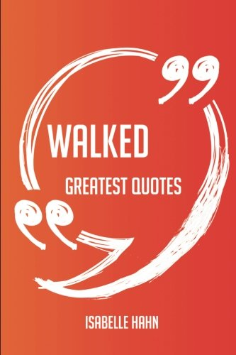 Walked Greatest Quotes - Quick, Short, Medium Or Long Quotes. Find The Perfect Walked Quotations For All Occasions - Spicing Up Letters, Speeches, And Everyday Conversations.