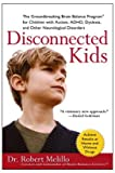 img - for By Dr. Robert Melillo - Disconnected Kids: The Groundbreaking Brain Balance Program for Children with Autism, ADHD, Dyslexia, and Other Neurological Disorders (Reprint) (12.6.2009) book / textbook / text book