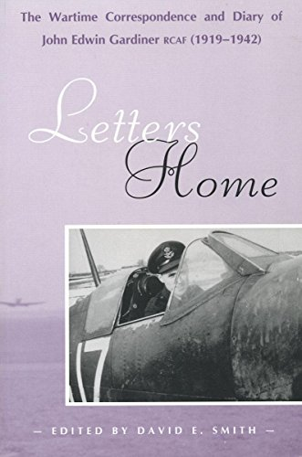 Letters Home: The Wartime Correspondence and Diary of John Edwin Gardiner, RCAF (1919-1942) (Tbs)
