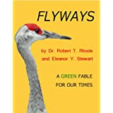 Flyways: A Green Fable for Our Times ~ Dr. Robert T. Rhode