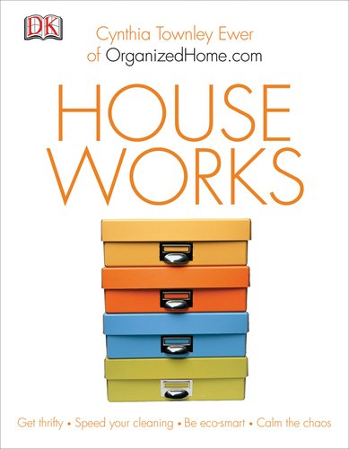 House Works: How to Live Clean, Green, and Organized at Home