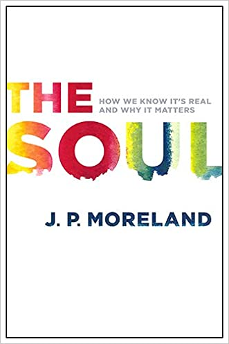 The Soul: How We Know It's Real and Why It Matters written by J. P. Moreland