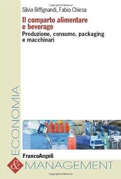 Cover Il comparto alimentare e beverage. Produzione, consumo, packaging e macchinari