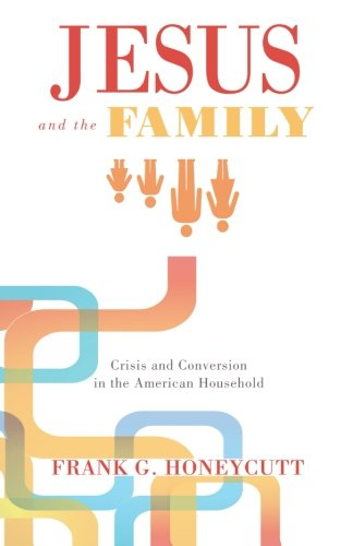 Jesus and the Family: Crisis and Conversion in the American Household