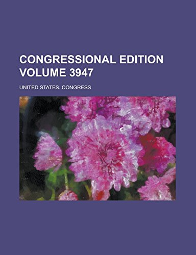 Congressional Edition Volume 3947