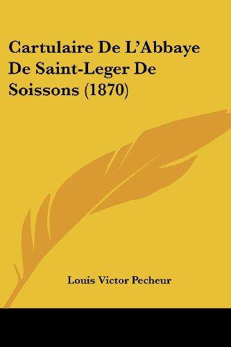 Cartulaire de L'Abbaye de Saint-Leger de Soissons (1870)