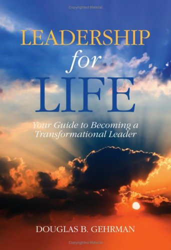 Leadership for Life - Your Guide to Becoming A Transformational Leader