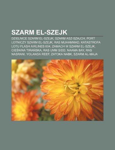 Szarm el-Szejk: Dzielnice Szarm el-Szejk, Szarm asz-Szajch, Port lotniczy Szarm el-Szejk, Ras Muhammad, Katastrofa lotu Flash Airlines 604 (Polish Edition)