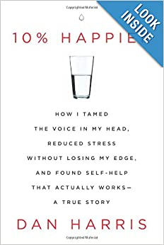10% Happier: How I Tamed the Voice in My Head, Reduced