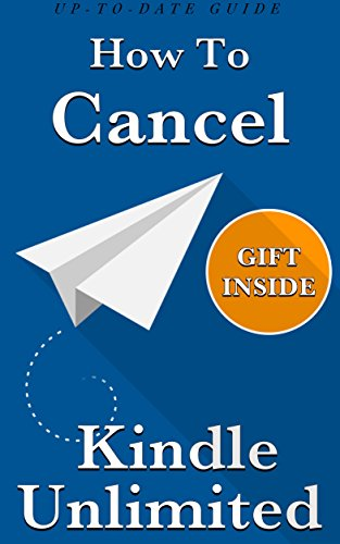 Cancel Kindle Unlimited: How To Cancel Your Kindle Unlimited Subscription (3 Step-Guide, Completely Up-To-Date With Awesome Gift Inside) (Amazon Kindle My Account compare prices)