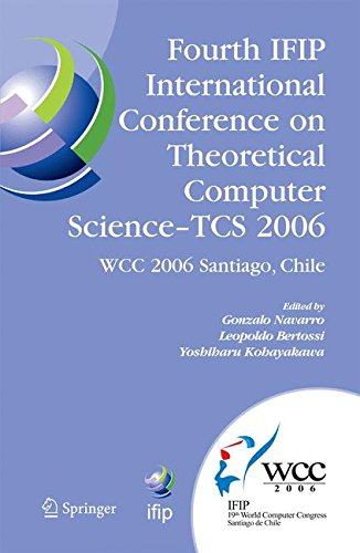 Fourth IFIP International Conference on Theoretical Computer Science - TCS 2006: IFIP 19th World Computer Congress, TC-1, Foundations of Computer ... in Information and Communication Technology)