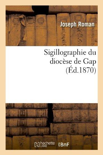 Sigillographie du diocèse de Gap (Éd.1870)