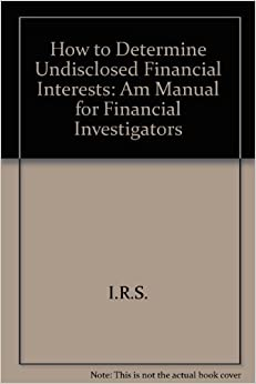How to determine undisclosed financial interests: A manual for financial investigators, Nossen, Richard A