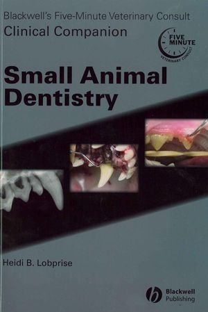 Blackwell'S Five-Minute Veterinary Consult Clinical Companion Small Animal Dentistry