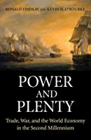 Power and Plenty - Trade, War and the World Economy in the Second Millennium