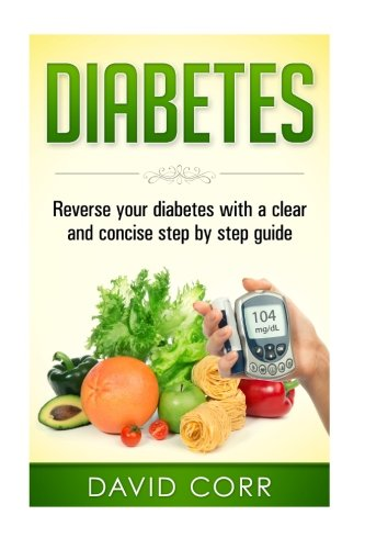 Diabetes:: Reverse Your Diabetes With a Clear and Concise Step by Step Guide (Diabetes – Diabetes Diet – Diabetes free – Diabetes Cure – Reversing Diabetes)