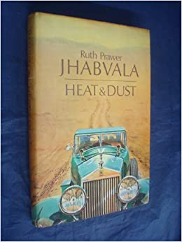 heat and dust by ruth prawer jhabvala essay An essay which she introduced in her third collection of stories, an experience of india:  soon after the publication of heat and dust, ruth prawer jhabvala moved to.