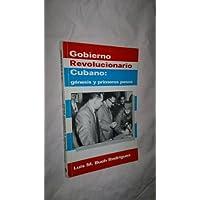 Gobierno revolucionario cubano: Genesis y primeros pasos (Historia)
