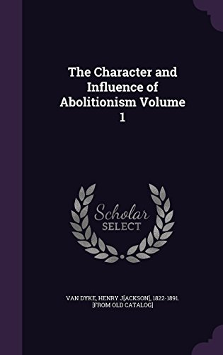 The Character and Influence of Abolitionism Volume 1
