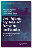 Dwarf Galaxies: Keys to Galaxy Formation and Evolution: Proceedings of Symposium 3 of JENAM 2010 (Astrophysics and Space Science Proceedings)