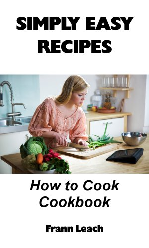 Book: Simply Easy Recipes - How to Cook Cookbook by Frann Leach