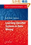 Learning Classifier Systems in Data Mining (Studies in Computational Intelligence)