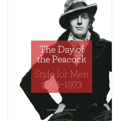 Day of the Peacock: Style for Men 1963 - 73
