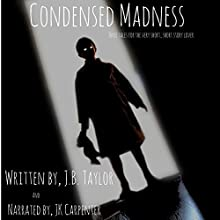 Condensed Madness Audiobook by J. B. Taylor Narrated by J. K. Carpenter
