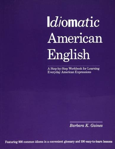 Idiomatic American English: A Step-by-Step Workbook for Learning Everyday American Expressions, by Barbara K. Gaines
