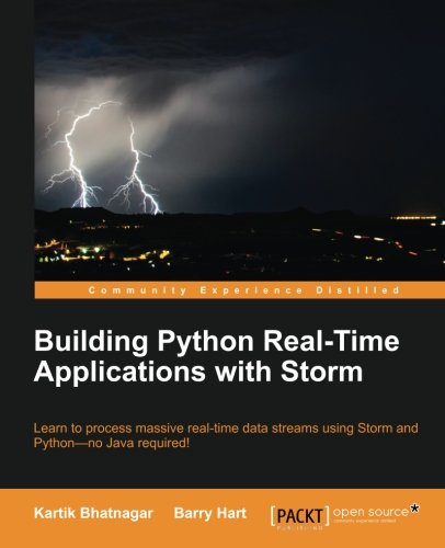 Building Python Real-Time Applications with Storm, by Kartik Bhatnagar, Barry Hart