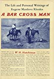 img - for A Bar Cross Man: The Life and Personal Writings of Eugene Manlove Rhodes book / textbook / text book