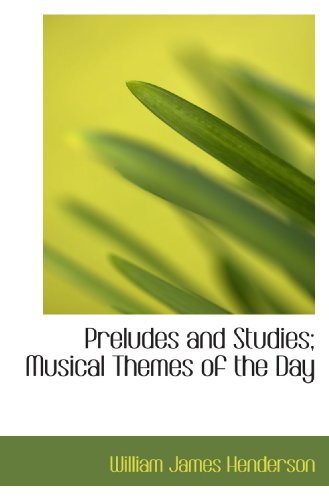 Preludes and Studies; Musical Themes of the Day