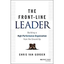 The Front-Line Leader: Building a High-Performance Organization from the Ground Up (       UNABRIDGED) by Chris Van Gorder Narrated by Christopher Price