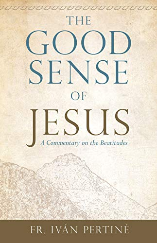 The Good Sense of Jesus A Commentary on the Beatitudes [Pertiné, Iván] (Tapa Blanda)