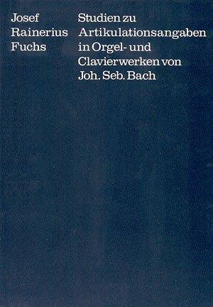 fuchs-studien-zu-artikulationsangaben-in-orgel-und-klavierwerken-von-joh-seb-bach-buch