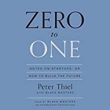 Zero to One: Notes on Startups, or How to Build the Future (       UNABRIDGED) by Peter Thiel, Blake Masters Narrated by Blake Masters