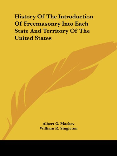 History of the Introduction of Freemasonry Into Each State and Territory of the United States