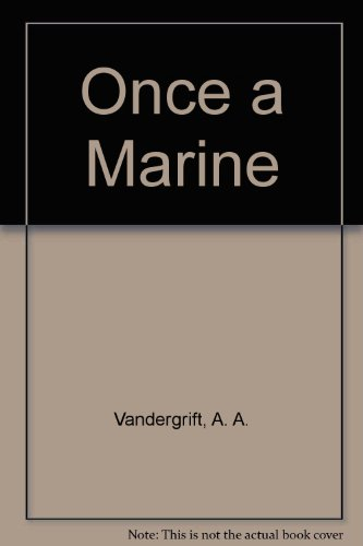 Once a Marine: The Memoirs of General A. A. Vandegrift Commandant of the U.S. Marines in WW II