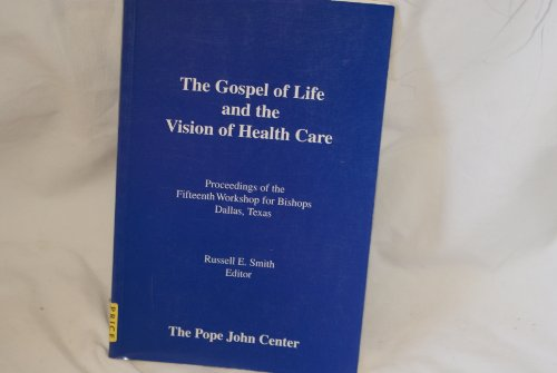 The Gospel of Life and the Vision of Health Care: Proceedings of the Fifteenth Bishops' Workshop, Dallas, Texas