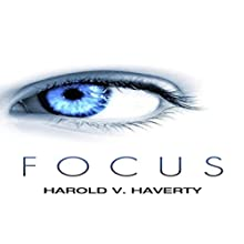 Focus (       UNABRIDGED) by Harold Haverty Narrated by Carter Aitken