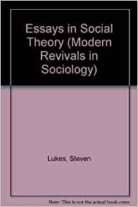 essays in social theory + lukes Three-dimensional power: a discussion of its re-issue with two new long essays is to be social mechanisms: an analytical approach to social theory.