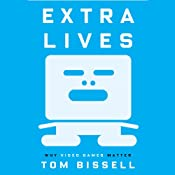 Extra Lives: Why Video Games Matter | [Tom Bissell]