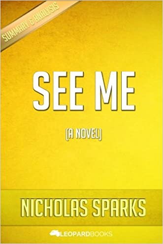 See Me: by Nicholas Sparks | Unofficial & Independent Summary & Analysis