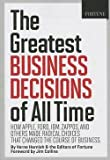 img - for The Greatest Business Decisions of All Time : How Apple, Ford, IBM, Zappos, and Others Made Radical Choices That Changed the Course of Business (Paperback)--by Verne Harnish [2013 Edition] book / textbook / text book