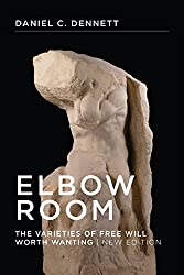 Elbow Room- The Varieties of Free Will Worth Wanting (MIT Press)