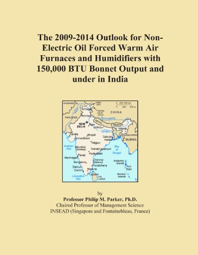 The 2009-2014 Outlook For Non-Electric Oil Forced Warm Air Furnaces And Humidifiers With 150,000 Btu Bonnet Output And Under In India