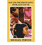 Rap and the Eroticizing of Black Youth (1934155020) by Porter, Michael