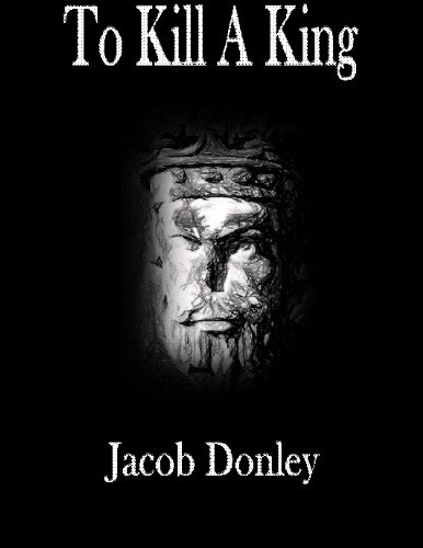 Book: To Kill A King (The Crumbling Kingdom) by Jacob Donley